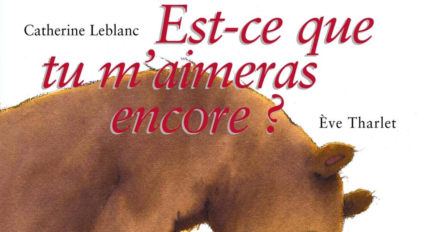 """""""Est-ce que tu m'aimeras encore ?"""", de Catherine Leblanc et Eve Tharlet"""