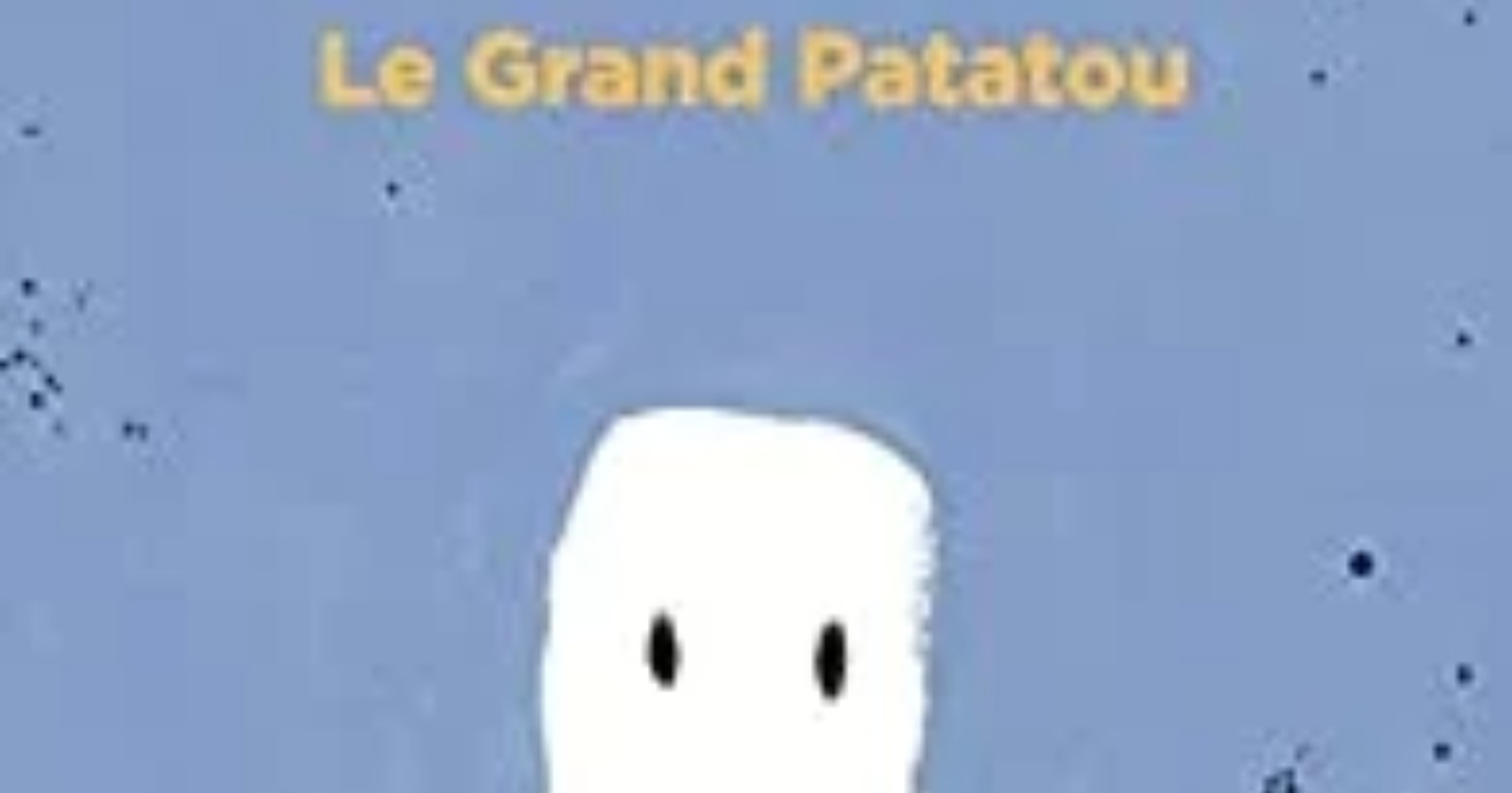 """Le Grand Patatou "", d'Antonin Louchard"
