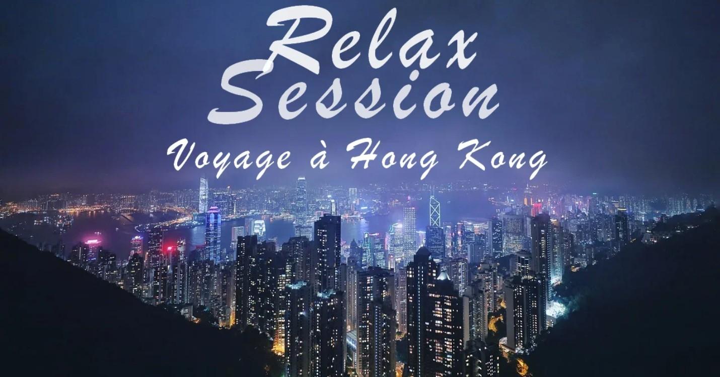 Relax Session – Voyage à Hong Kong